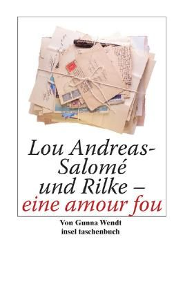 Lou Andreas-Salomé und Rilke - eine amour fou