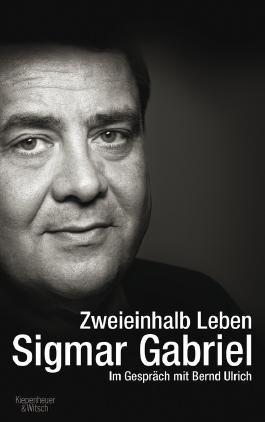 Zweieinhalb Leben - Sigmar Gabriel im Gespräch mit Bernd Ulrich