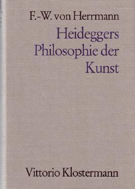 """Heideggers Philosophie der Kunst. Eine systematische Interpretation der Holzwege-Abhandlung """"Der Ursprung des Kunstwerkes"""""""