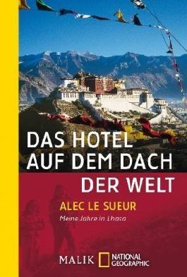 Das Hotel auf dem Dach der Welt: Meine Jahre in Lhasa