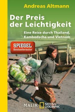 Der Preis der Leichtigkeit: Eine Reise durch Thailand, Kambodscha und Vietnam (National Geographic Taschenbuch)
