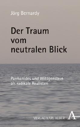 Der Traum vom neutralen Blick: Parmenides und Wittgenstein als radikale Realisten