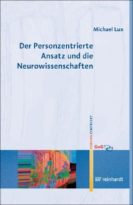 Der Personzentrierte Ansatz und die Neurowissenschaften (Personzentrierte Beratung & Therapie)