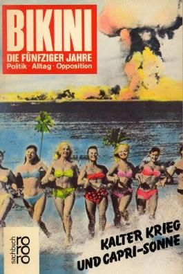 Bikini. Die fünfziger Jahre. Kalter Krieg und Capri-Sonne