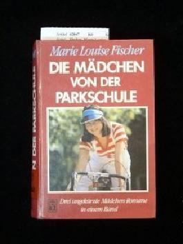 Die Mädchen von der Parkschule. Drei ungekürzte Mädchen-Romane in einem Band.