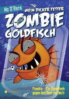 Mein dicker fetter Zombie-Goldfisch: Frankie - Ein Superfisch gegen den Rest der Welt