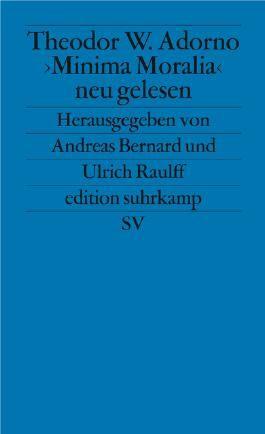 Theodor W. Adorno. »Minima Moralia« neu gelesen
