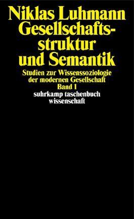 Gesellschaftsstruktur und Semantik. Studien zur Wissenssoziologie der modernen Gesellschaft / Gesellschaftsstruktur und Semantik