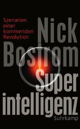Superintelligenz - Szenarien einer kommenden Revolution