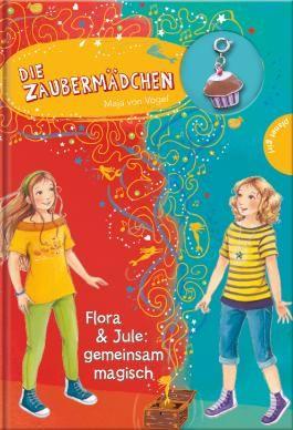 Die Zaubermädchen - Flora & Jule: gemeinsam magisch