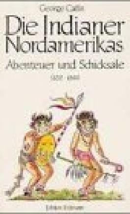 Die Indianer Nordamerikas [1832-1840]. Abenteuer und Schicksale.