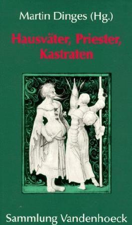 Hausväter, Priester, Kastraten. Zur Konstruktion von Männlichkeit in Spätmittelalter in früher Neuzeit