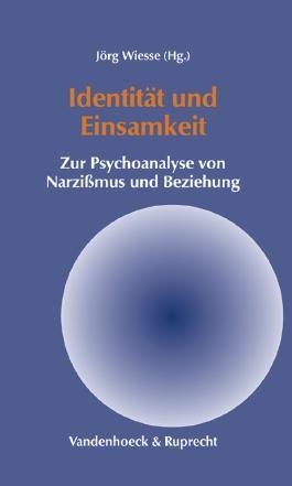 Identität und Einsamkeit. Zur Psychoanalyse von Narzißmus und Beziehung (Gottinger Handel-beitrage)