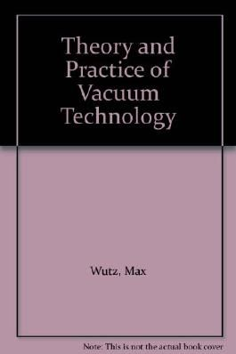 Theory and Practice of Vacuum Technology
