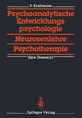 Psychoanalytische Entwicklungspsychologie, Neurosenlehre, Psychotherapie: Eine Übersicht