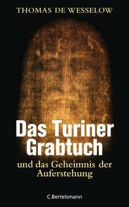 Das Turiner Grabtuch und das Geheimnis der Auferstehung