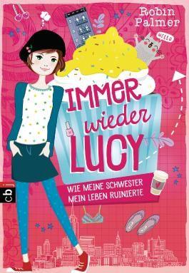 Immer wieder Lucy - Wie meine Schwester mein Leben ruinierte