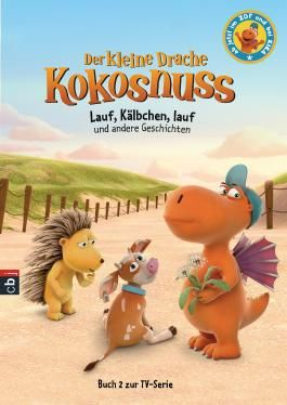 Der kleine Drache Kokosnuss - Lauf, Kälbchen, lauf und andere Geschichten