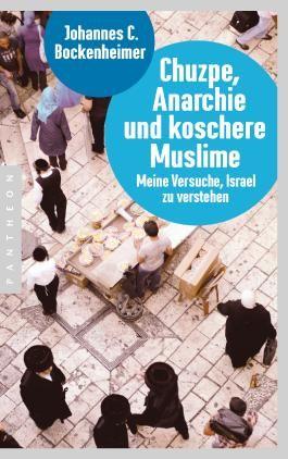 Chuzpe, Anarchie und koschere Muslime: Meine Versuche, Israel zu verstehen