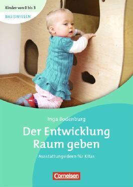 Kinder von 0 bis 3 - Praxis / Der Entwicklung Raum geben