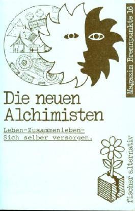 Die neuen Alchimisten. Leben - Zusammenleben - Sich selber versorgen.