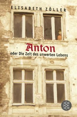 Anton oder Die Zeit des unwerten Lebens