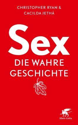 Sex - die wahre Geschichte: The prehistoric origins of modern sexuality