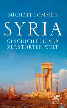 Syria: Geschichte einer zerstörten Welt