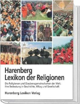 Harenberg Lexikon der Religionen. Die Religionen und Glaubensgemeinschaften der Welt. Ihre Bedeutung in Geschichte, Alltag und Gesellschaft
