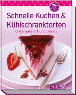 Schnelle Kuchen & Kühlschranktorten (Minikochbuch)