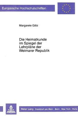 Die Heimatkunde im Spiegel der Lehrplane der Weimarer Republik (European university studies. Series XI, Education) (German Edition)