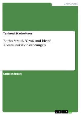 Botho Strauß - Groß und klein - Kommunikationsstörungen