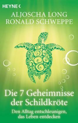 Die 7 Geheimnisse der Schildkröte: Geborgenheit finden in sich selbst