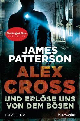 Und erlöse uns von dem Bösen - Alex Cross 10 -: Thriller