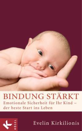 Bindung stärkt: Emotionale Sicherheit für Ihr Kind - der beste Start ins Leben