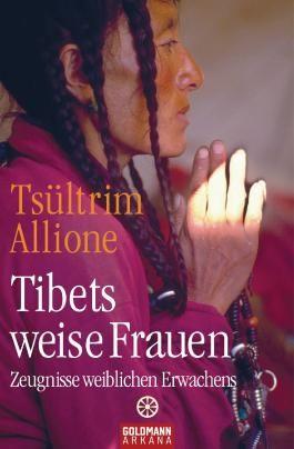 Tibets weise Frauen: Zeugnisse weiblichen Erwachens