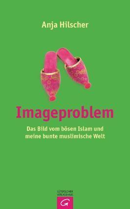 Imageproblem: Das Bild vom bösen Islam und meine bunte muslimische Welt