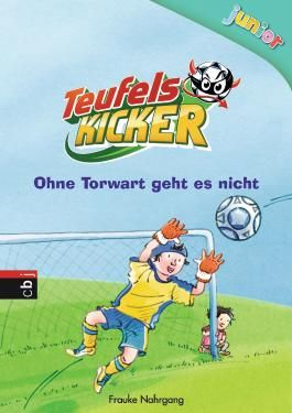 Teufelskicker Junior - Ohne Torwart geht es nicht: Band 2 (Teufelskicker Junior - Die Reihe)