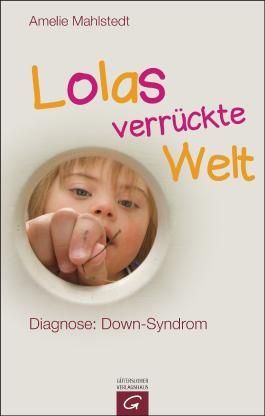 Lolas verrückte Welt: Diagnose: Down-Syndrom