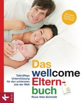 Das wellcome-Elternbuch: Tatkräftige Unterstützung für den schönsten Job der Welt