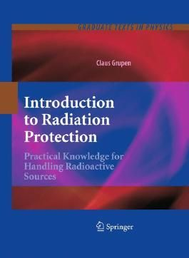 Introduction to Radiation Protection: Practical Knowledge for Handling Radioactive Sources (Graduate Texts in Physics)