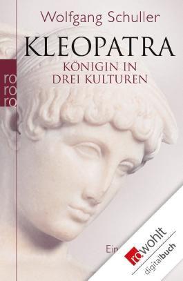 Kleopatra: Königin in drei Kulturen. Eine Biographie