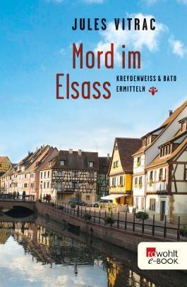 Mord im Elsass: Kreydenweiss & Bato ermitteln (Ein Fall für Kreydenweiss & Bato 1)