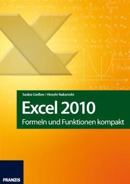Excel 2010 Formeln und Funktionen kompakt: Das ultimative Nachschlagewek für alle Excel-Profis (Franzis Taschenbuch)