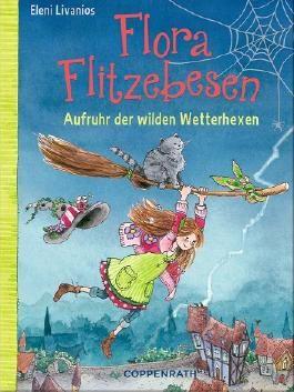 Flora Flitzebesen - Aufruhr der wilden Wetterhexen
