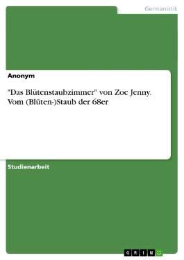 """""""Das Blütenstaubzimmer"""" von Zoe Jenny. Vom (Blüten-)Staub der 68er"""