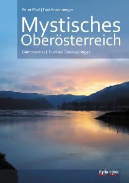 Mystisches Oberösterreich - Dämonisches - Dunkles - Denkwürdiges