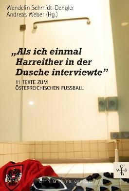 """""""Als ich einmal Harreither in der Dusche interviewte"""""""