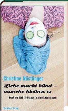 Liebe macht blind - manche bleiben es: Trost und Rat für Frauen in allen Lebenslagen