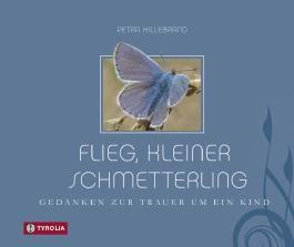 Flieg, kleiner Schmetterling: Gedanken zur Trauer um ein Kind